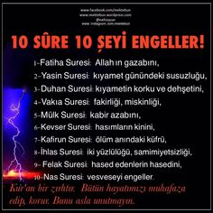 10 sûre 10 şeyi engeller 1-Fatiha Suresi: Allah'ın gazabını, 2-Yasin Suresi: kıyamet günündeki susuzluğu, 3-Duhan Suresi:kıyametin korku ve dehşetini, 4-Vakıa Suresi: fakirliği, miskinliği, 5…