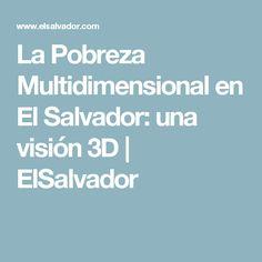 La Pobreza Multidimensional en El Salvador: una visión 3D | ElSalvador