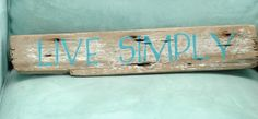 Great Message -- LIVE SIMPLY driftwood sign by CarabellaStudio on Etsy, $38.50