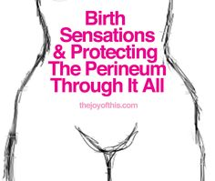 Birth sensations and protecting the perineum