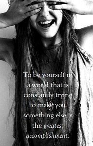 To be yourself is the greatest accomplishment.