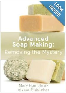 Advanced Soapmaking: Removing the Mystery - Recommend Book for Making Homemade Cold Process Soaps