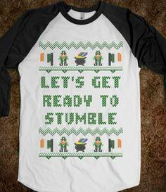 Let's Get Ready to Stumble Irish Sweater St Patricks Day T Shirt. Haha yes!!