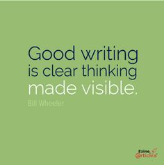 Good writing is clear thinking made visible   https://www.facebook.com/photo.php?fbid=10151975867172096