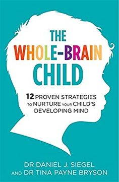 The Whole-Brain Child: 12 Proven Strategies to Nurture Your Child's Developing Mind: Amazon.co.uk: Dr Tina Payne Bryson, Dr. Daniel Siegel: 9781780338378: Books Mindful Parenting, Parenting Books, Got Books, Books To Read, Whole Brain Child, The Block, Dr Daniel, Ebooks Pdf, Practical Parenting