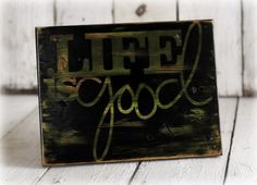 LIFE IS GOOD  Hand painted and distressed sign by MannMadeDesigns4, $30.00