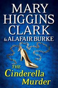 The Cinderella Murder by Mary Higgins Clark and Alafair Burke