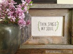 "THEN SINGS my SOUL Sampler . love this. Also saw one she did that said ""Bind my wandering heart to thee"""