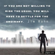 Dream Chasing #212: If you are willing to risk the usual, you will have to settle for the ordinary. - Jim Rohn