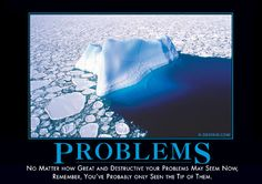 Problems Demotivator - No matter how great and destrictive your problems may seem now, remember, you've probably only seen the tip of them.
