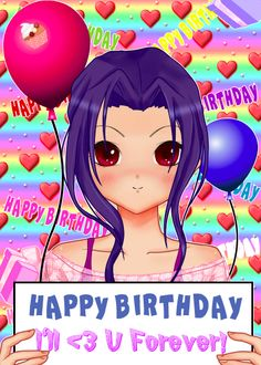 "Happy Birthday Card! Anime girl holding a ""paper"" saying happy birthday ill <3 you forever! It will be so cute!"