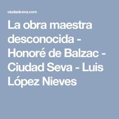 La obra maestra desconocida - Honoré de Balzac - Ciudad Seva - Luis López Nieves