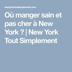 Où manger sain et pas cher à New York ? | New York Tout Simplement New York, Oui, Eat Healthy, Travel, Vacation, New York City, Nyc