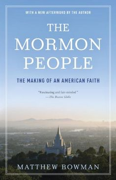 The Mormon People: The Making of an American Faith by Matthew Bowman