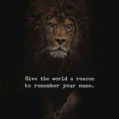 Give the world a reason to remember your name