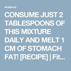 CONSUME JUST 2 TABLESPOONS OF THIS MIXTURE DAILY AND MELT 1 CM OF STOMACH FAT! [RECIPE] | Fitness Tati