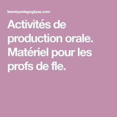 Activités de production orale. Matériel pour les profs de fle.