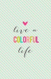 live a colorful life - Google Search