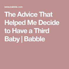 The Advice That Helped Me Decide to Have a Third Baby | Babble