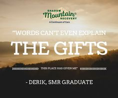 """""""Words can't even explain the gifts this place has given me."""" - Derik, #ShadowMountainRecovery Graduate #Rehab #Detox #Recovery #Addiction #Aspen #ColoradoSprings #Denver #Colorado #Albuquerque #Taos #NewMexico #StGeorge #Utah"""