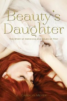 Beauty's Daughter: The Story of Hermione and Helen of Troy by Carolyn Meyer | Publisher: Harcourt Children's Books | Publication Date: October 8, 2013 | www.readcarolyn.com | #YA #mythology
