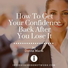 How to Get Your Confidence Back After You Lose It - Indie Business Network