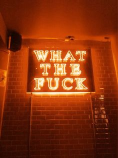 what the fuck  neon || orange || signs || words || dexter grif