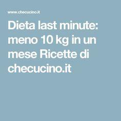 Dieta last minute: meno 10 kg in un mese Ricette di checucino.it