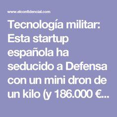 Tecnología militar: Esta startup española ha seducido a Defensa con un mini dron de un kilo (y 186.000 €). Noticias de Tecnología
