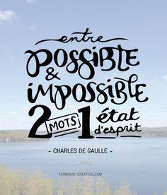 «Entre possible et impossible, deux mots et un état d'esprit.» ~Charles de Gaulle #Citations   Terminus Création