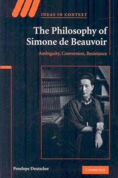 The Philosophy of Simone De Beauvoir: Ambiguity, Conversion, Resistance