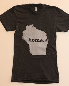 The Home. T - Wisconsin Home T, $25.00 (http://www.thehomet.com/wisconsin-home-t-shirt)