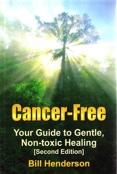 Cancer-Free: Your Guide to Gentle, Non-toxic Healing: Bill Henderson: 9781601451835: Amazon.com: Books