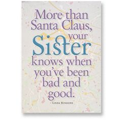 sister quotes and sayings   Sister birthday card. More than Santa Claus, your sister knows when ...
