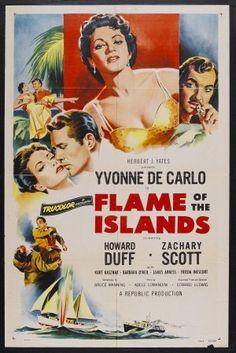 Flame of the Islands (1956)Stars: Yvonne De Carlo, Howard Duff, Zachary Scott, Kurt Kasznar, Barbara O'Neil, James Arness ~ Director: Edward Ludwig