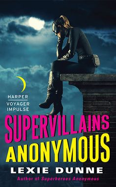 Supervillains Anonymous (Superheroes Anonymous #2) by Lexie Dunne - June 30th 2015 by Harper Voyager Impulse