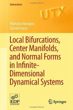 Local bifurcations, center manifolds, and normal forms in infinite-dimensional dynamical systems / by Mariana Haragus, Gérard Iooss