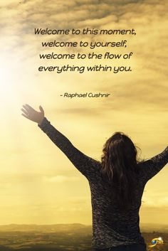 """""""Welcome to this moment, welcome to yourself, welcome to the flow of everything within you."""" - Raphael Cushnir   #QOTD #inspiration #InspirationalQuotes #motivationalquotes http://theshiftnetwork.com/?utm_source=pinterest&utm_medium=social&utm_campaign=quote"""