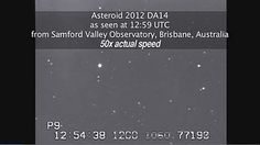 Asteroid 2012 DA14 [video]    Seen at 12:59 UTC from Samford Valley Observatory, Brisbane, Australia.    It is estimated that the asteroid is moving toward Earth at a closing speed of five miles per second