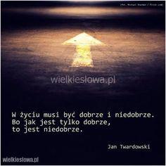 W życiu musi być dobrze i niedobrze... #Twardowski-Jan, #Życie