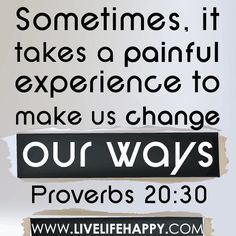 Sometimes, it has taken a painful experience to make ME change my ways.