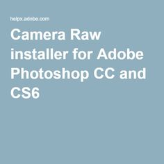 Camera Raw installer for Adobe Photoshop CC and CS6