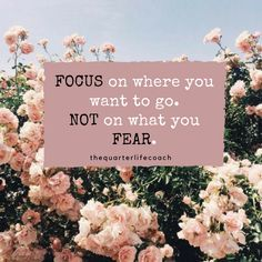 Focus on where you want to go. Not on what you fear.