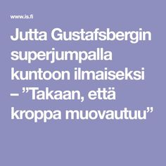 "Jutta Gustafsbergin superjumpalla kuntoon ilmaiseksi – ""Takaan, että kroppa muovautuu"" Yoga Fitness, Health Fitness, Hiit, Excercise, Fitness Motivation, Exercise Motivation, Healthy Living, Abs, Positivity"
