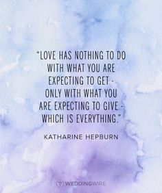 "10 Heartfelt Celebrity Love Quotes: ""Love has nothing to do with what you are expecting to get - only with what you are expecting to give - which is everything"" - Katharine Hepburn love quote; famous love quote"