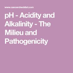 pH - Acidity and Alkalinity - The Milieu and Pathogenicity
