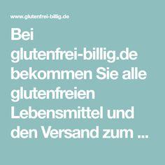Bei glutenfrei-billig.de bekommen Sie alle glutenfreien Lebensmittel und den Versand zum Schnäppchenpreis. So wird Zöliakie bezahlbar!