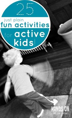 25 Just Plain Fun Activities for Active Kids - time to just have some fun with the kids!
