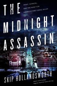 The Midnight Assassin by Skip Hollandsworth--True story of a murderer in 19th Century Austin, Texas.  HS