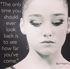 The only time you should ever look back is to see how far you've come.                                                                                                                                                                                 More